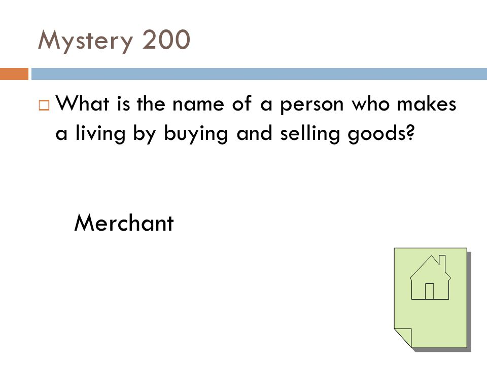 Mystery 200 What is the name of a person who makes a living by buying and selling goods Merchant