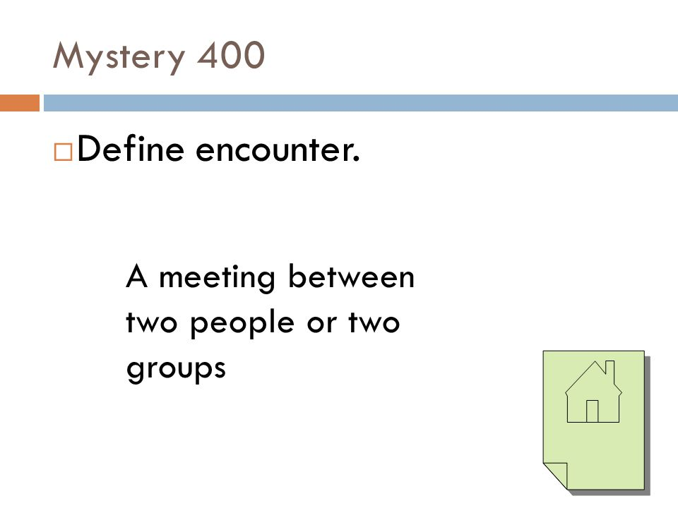 Mystery 400 Define encounter.