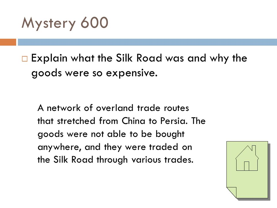 Mystery 600 Explain what the Silk Road was and why the goods were so expensive.
