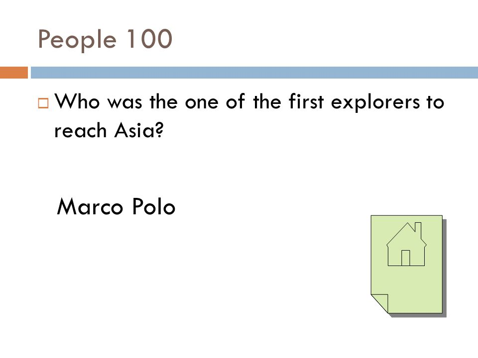 People 100 Who was the one of the first explorers to reach Asia Marco Polo