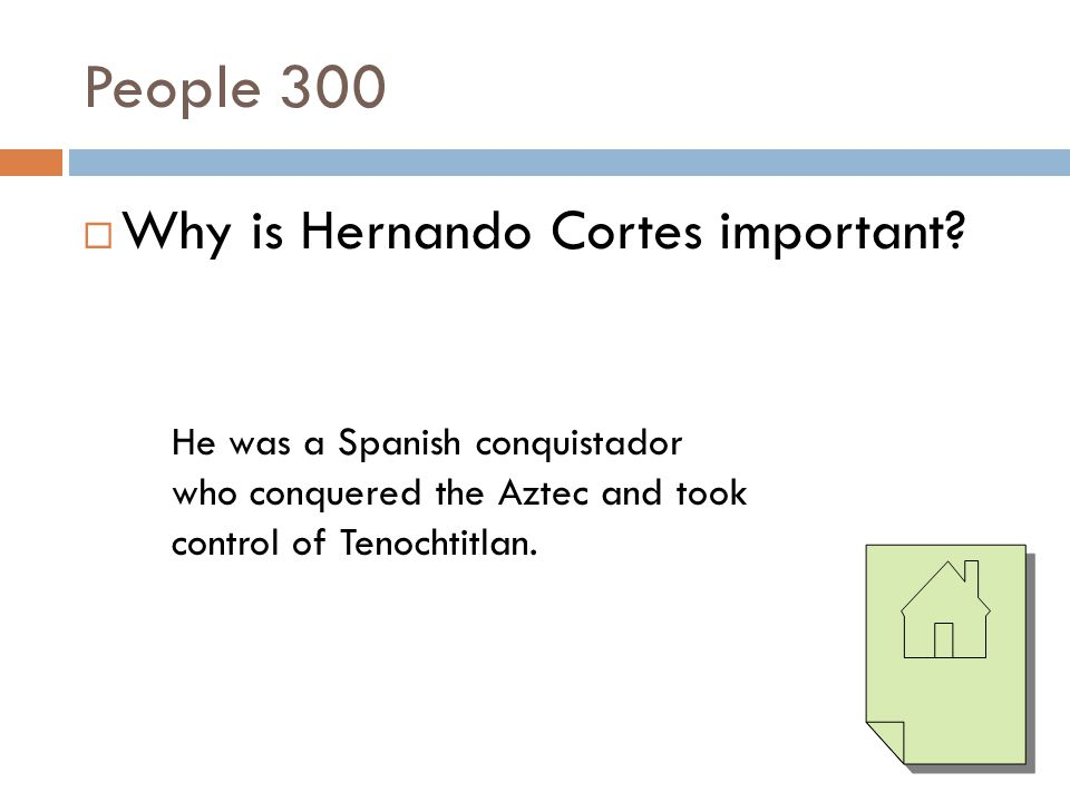 People 300 Why is Hernando Cortes important