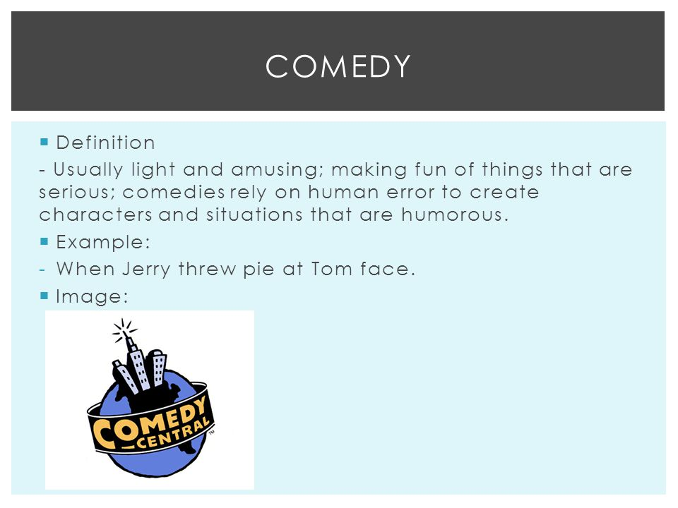 comedy defintions So satirical comedy is noun -- a play, movie, television program, novel, etc, containing or using satire, that is meant to make people laugh if you need a definition of 'satire you might use (again from google) noun -- the use of humor, irony, exaggeration, or ridicule to expose and criticize people's stupidity.