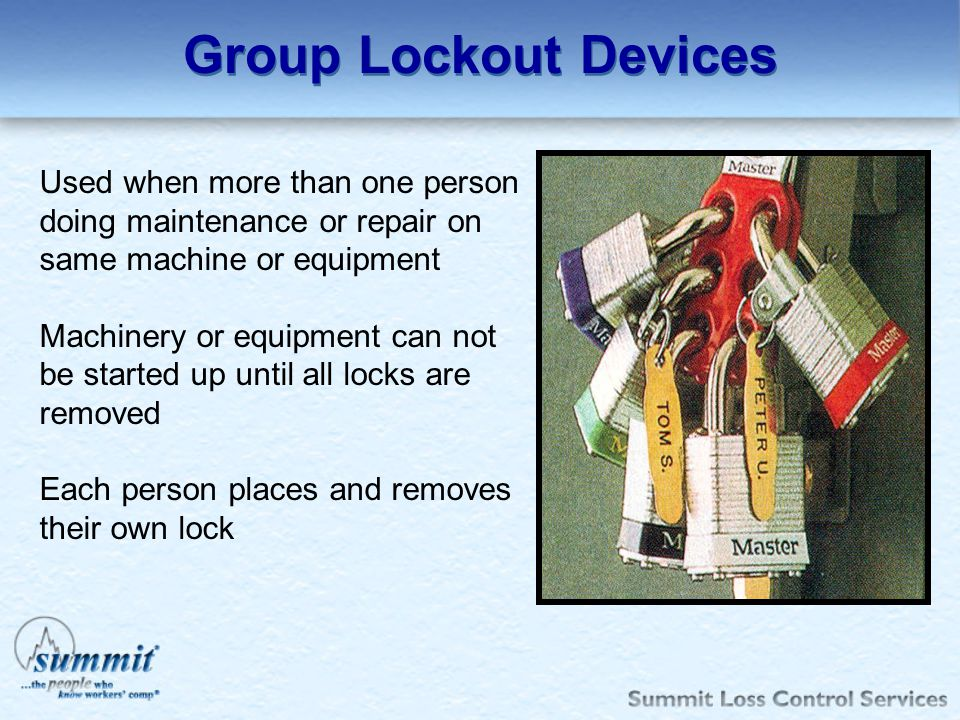 Group Lockout Devices Used when more than one person doing maintenance or repair on same machine or equipment.