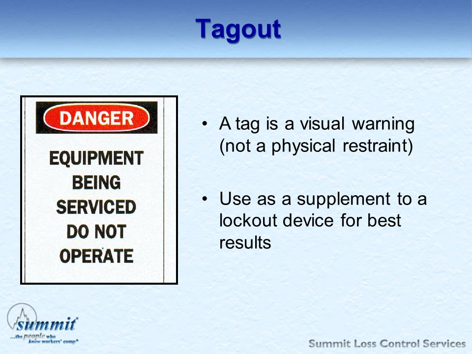 Tagout A tag is a visual warning (not a physical restraint)