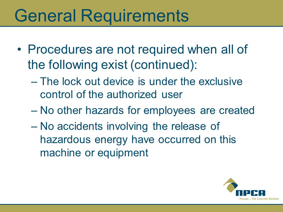 General Requirements Procedures are not required when all of the following exist (continued):