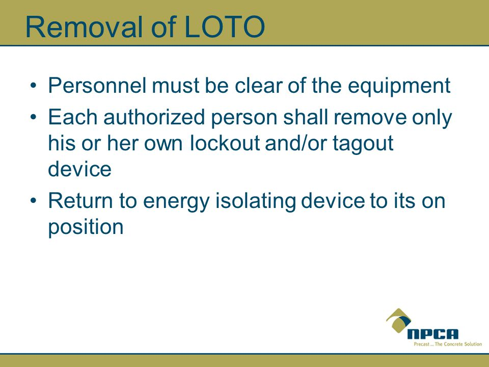Removal of LOTO Personnel must be clear of the equipment