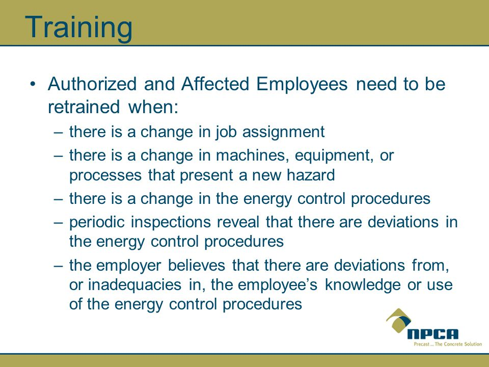 Training Authorized and Affected Employees need to be retrained when: