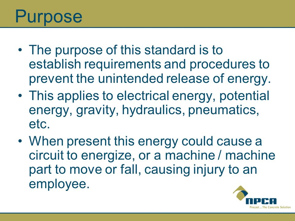 Purpose The purpose of this standard is to establish requirements and procedures to prevent the unintended release of energy.