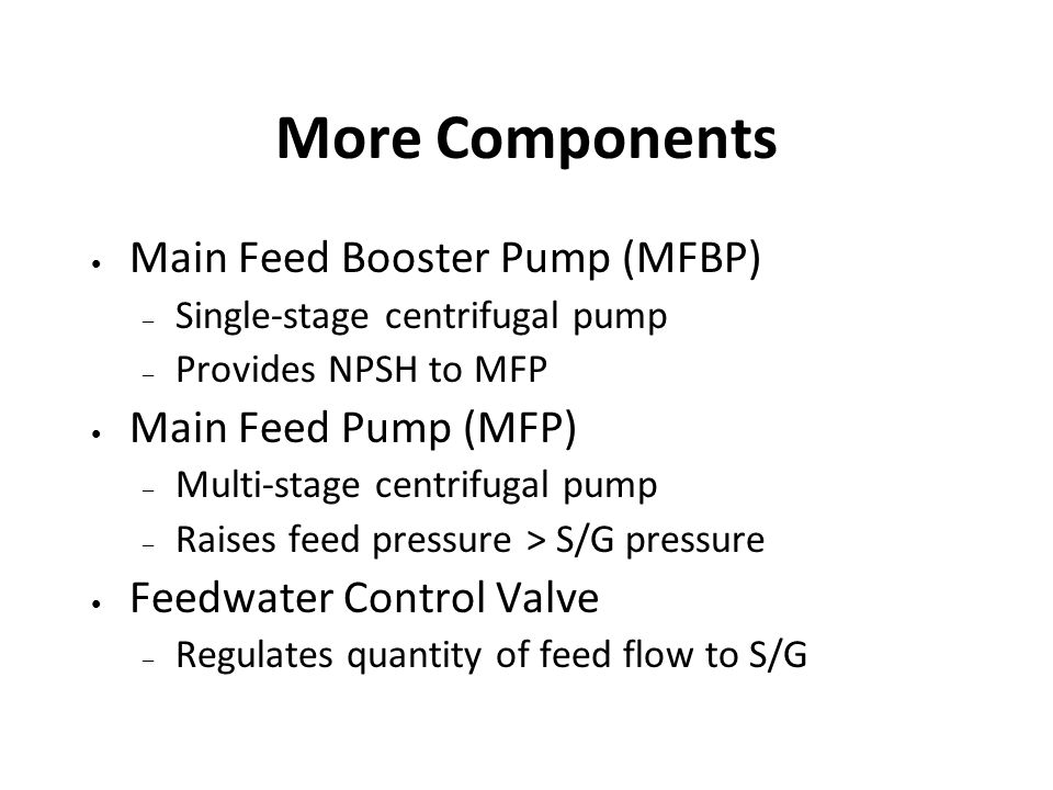 More Components Main Feed Booster Pump (MFBP) Main Feed Pump (MFP)