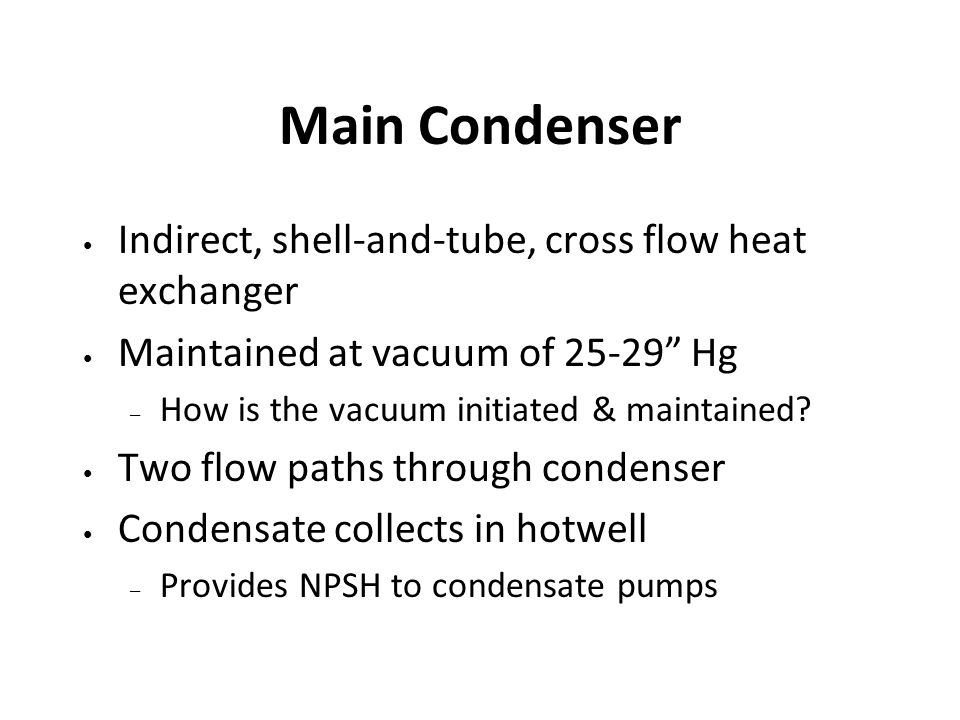 Main Condenser Indirect, shell-and-tube, cross flow heat exchanger