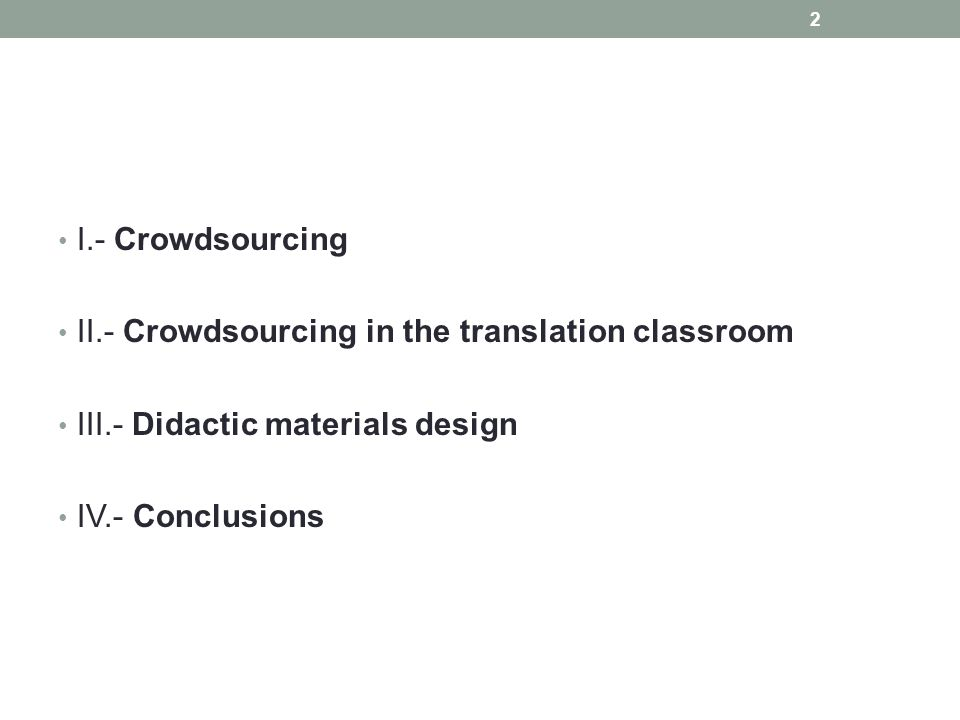 I.- Crowdsourcing II.- Crowdsourcing in the translation classroom. III.- Didactic materials design.