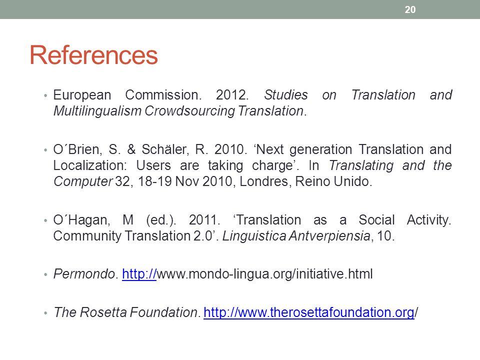 ReferencesEuropean Commission. 2012. Studies on Translation and Multilingualism Crowdsourcing Translation.