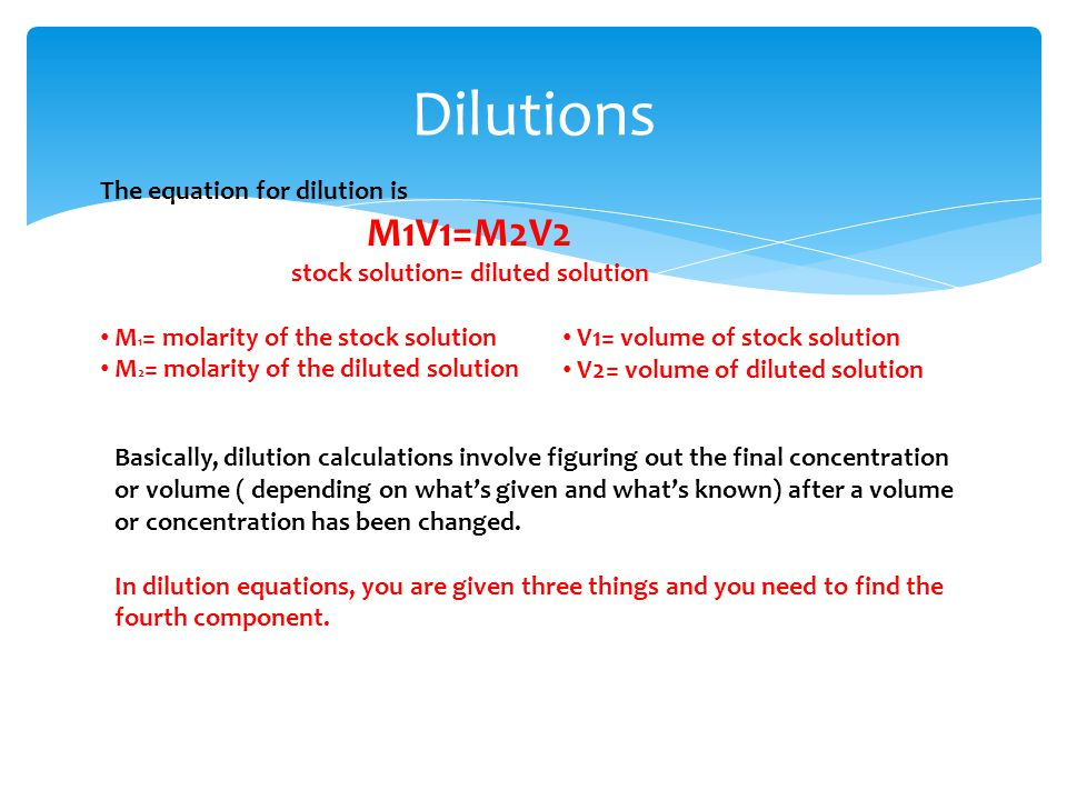Dilutions The equation for dilution is M1V1=M2V2