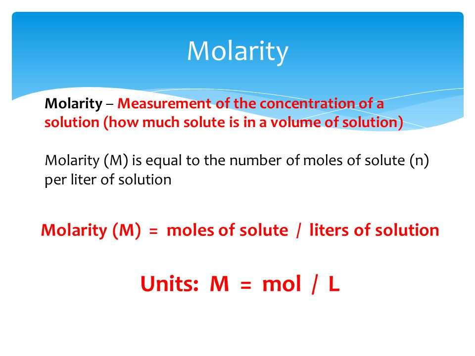 Molarity (M) = moles of solute / liters of solution