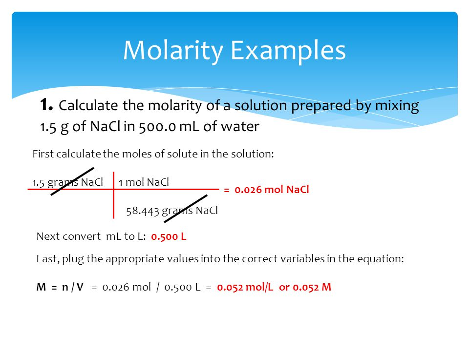 Molarity Examples 1. Calculate the molarity of a solution prepared by mixing 1.5 g of NaCl in mL of water.