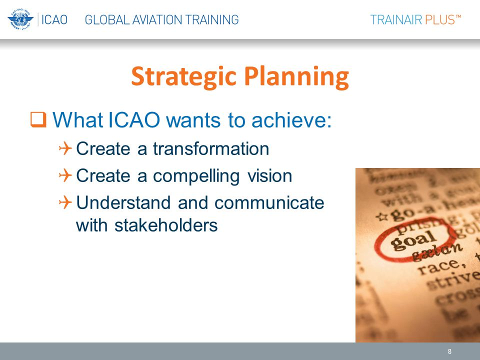 Strategic Planning What ICAO wants to achieve: Create a transformation