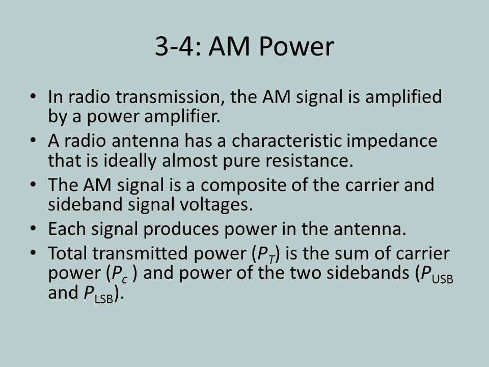 3-4: AM Power In radio transmission, the AM signal is amplified by a power amplifier.