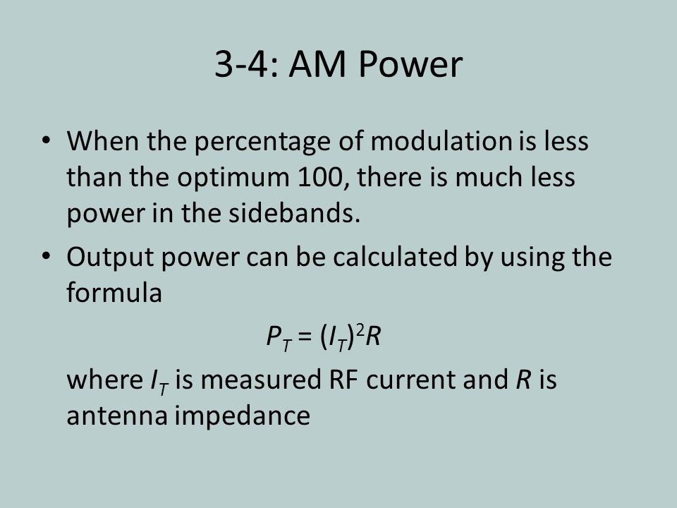 3-4: AM Power When the percentage of modulation is less than the optimum 100, there is much less power in the sidebands.