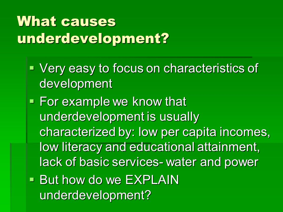 causes of underdevelopment Causes of underdevelopment and concepts for development 1 an introduction to development theories by dr frithjof kuhnen the journal of institute of development.