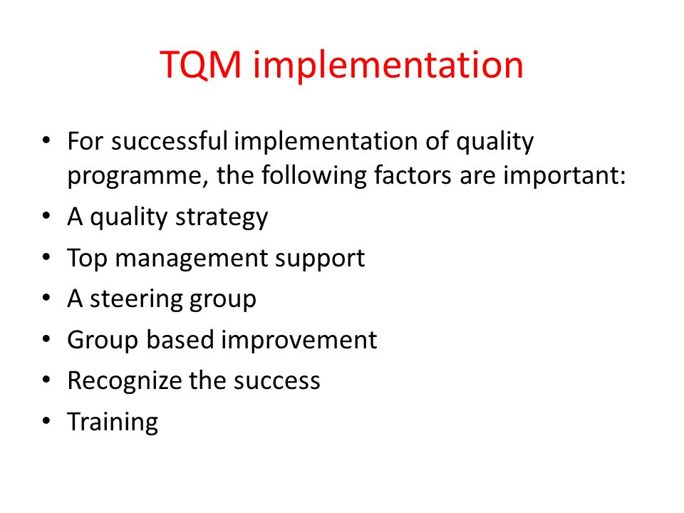 tqm implementation Total quality management (tqm) is a management approach to customer satisfaction, employee satisfaction and supplier relationships by continually improving on a business's processes and systems to develop quality products and services.