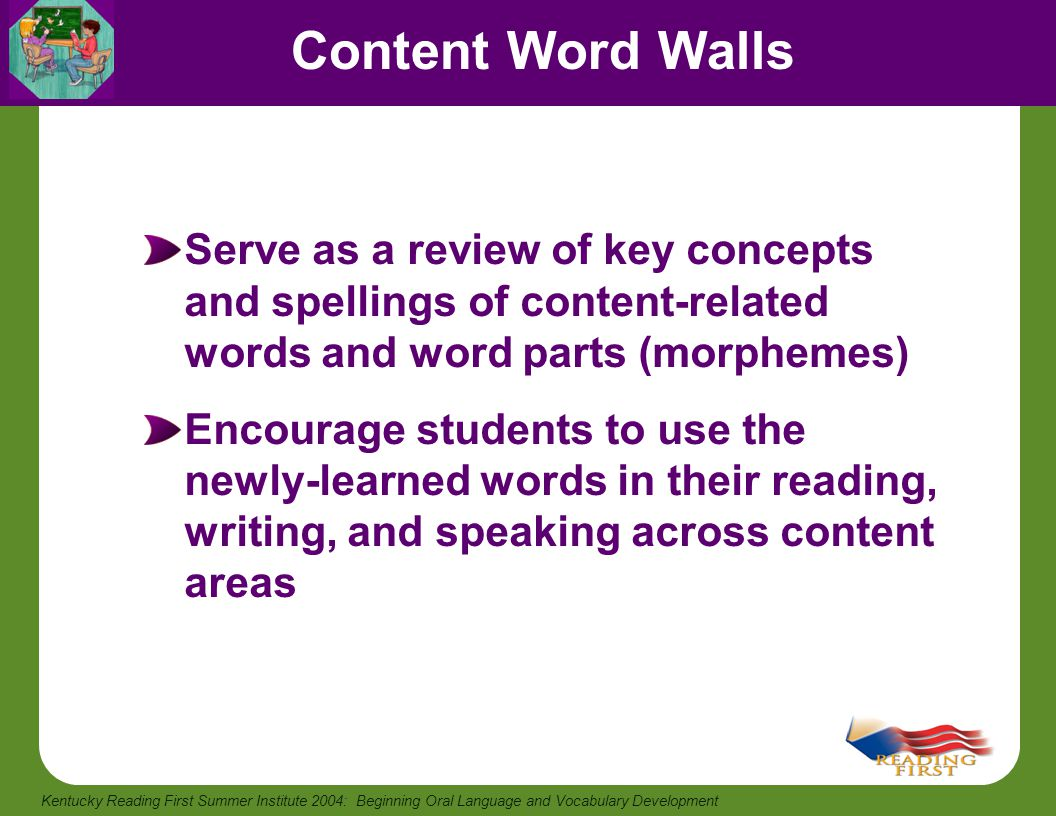 Content Word Walls Serve as a review of key concepts and spellings of content-related words and word parts (morphemes)