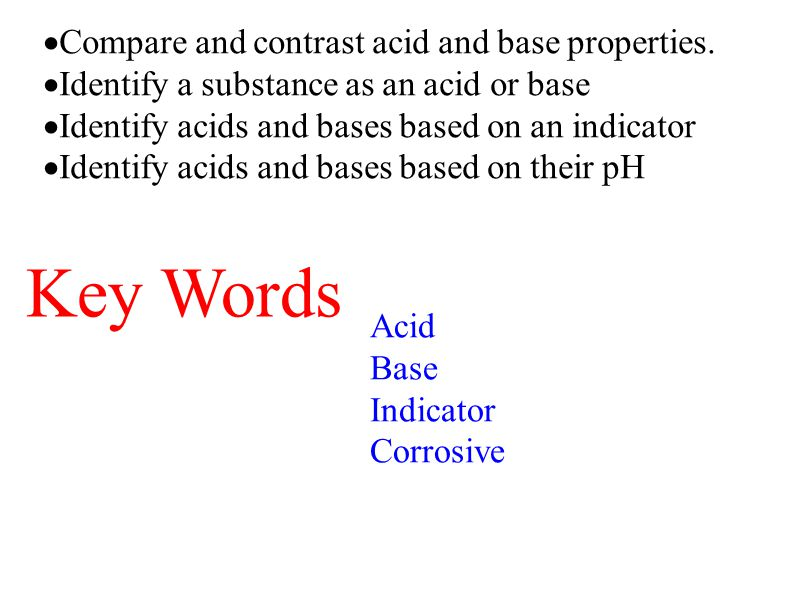 Key Words Compare and contrast acid and base properties.