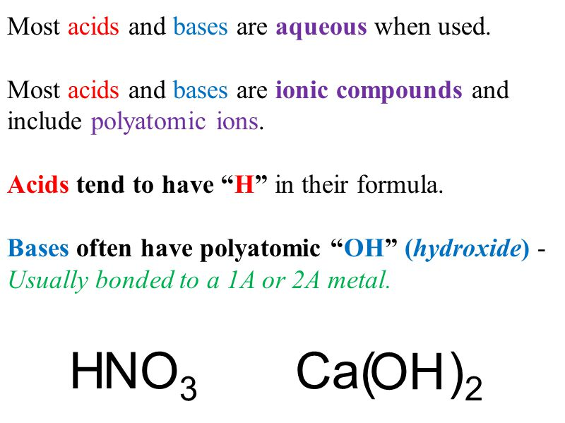 H NO3 Ca( )2 OH Most acids and bases are aqueous when used.
