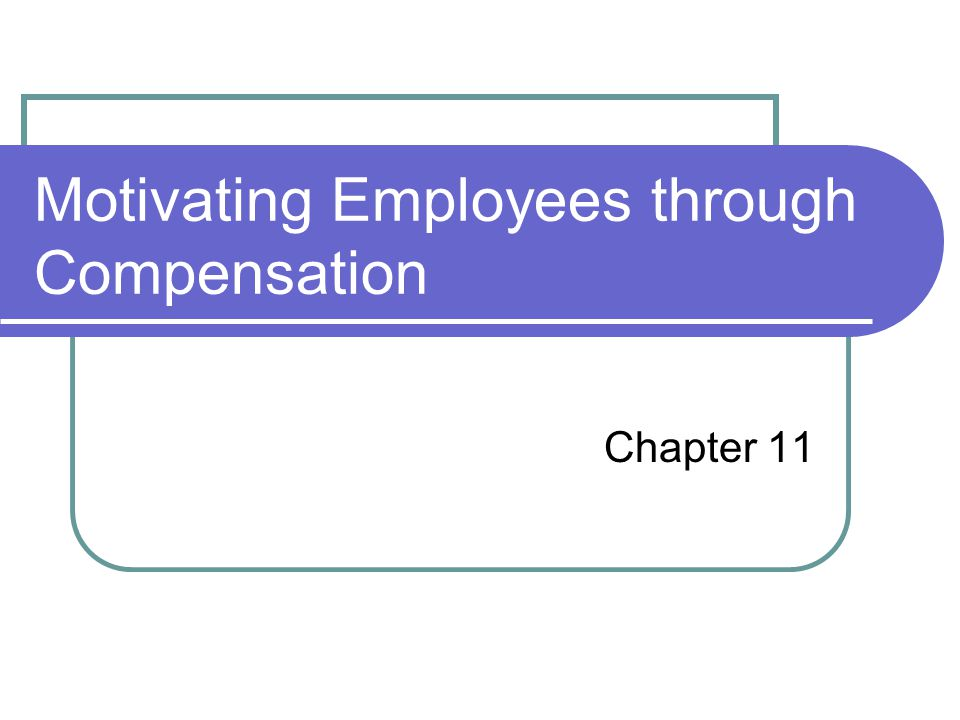 employees motivation and compensation problems While compensation is a factor in their employee experience, it doesn't  new challenges and the opportunity to innovate are key motivating.