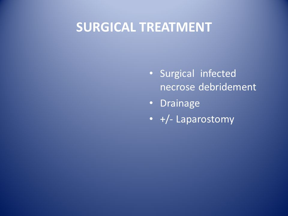 SURGICAL TREATMENT Surgical infected necrose debridement Drainage