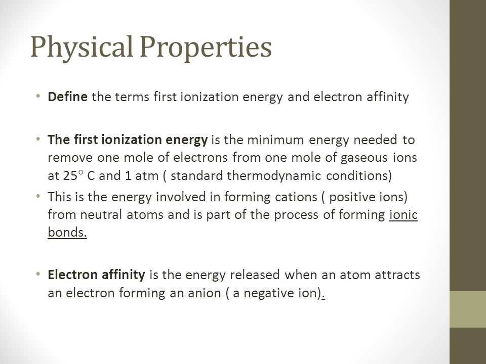 Physical Properties Define the terms first ionization energy and electron affinity.