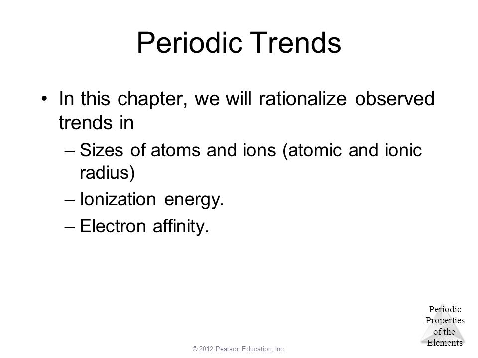 Periodic Trends In this chapter, we will rationalize observed trends in. Sizes of atoms and ions (atomic and ionic radius)