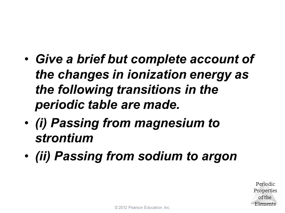 Give a brief but complete account of the changes in ionization energy as the following transitions in the periodic table are made.