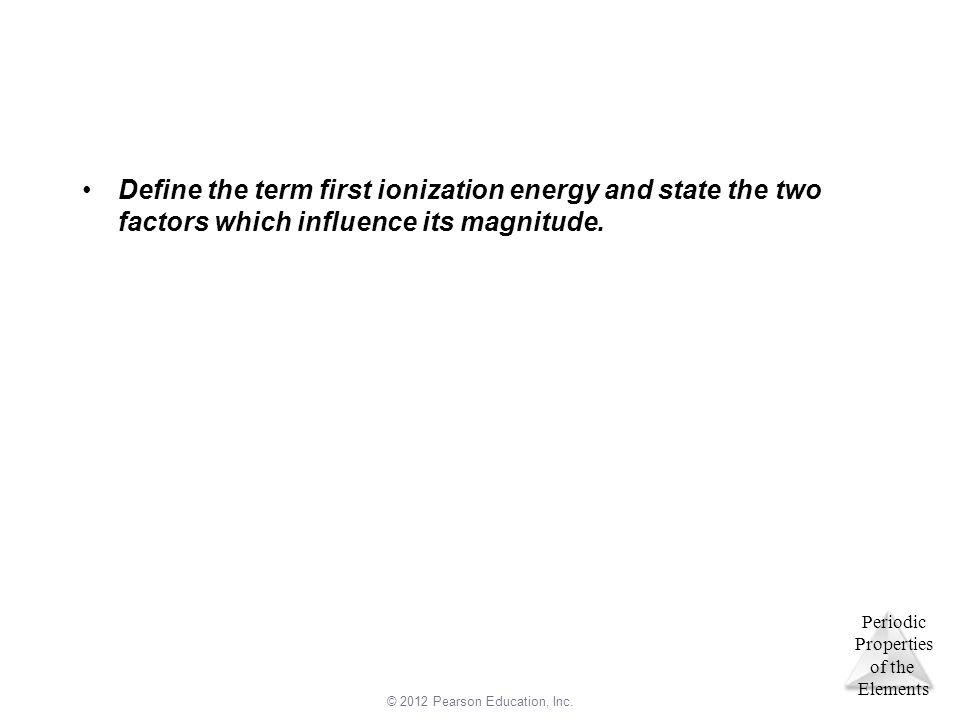 Define the term first ionization energy and state the two factors which influence its magnitude.