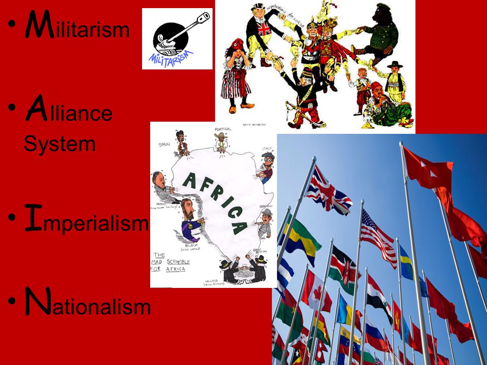 nationalism militarism imperialism and the system of alliances factors that caused the world war i 'the alliance system was the main cause of the outbreak of a world war in 1914'  to  both long-term and short-term: alliances, militarism, imperialism,  nationalism, and the  the alliance system caused tension in europe for several  reasons.