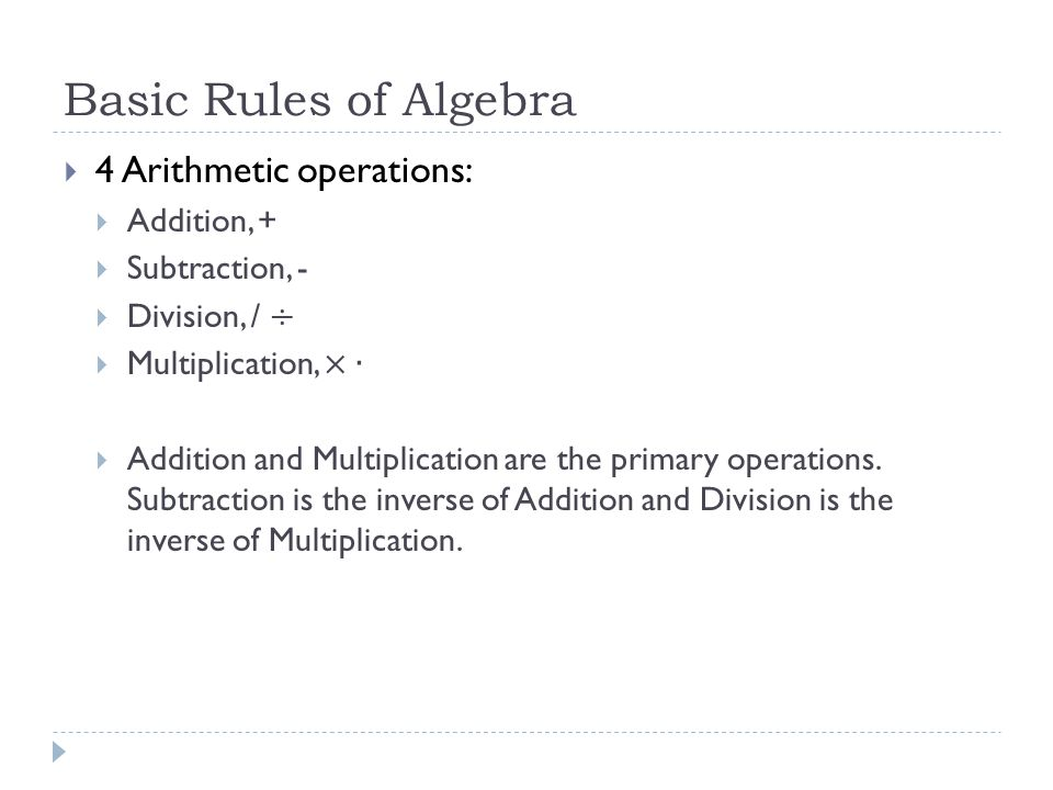 Basic Rules of Algebra 4 Arithmetic operations: Addition, +