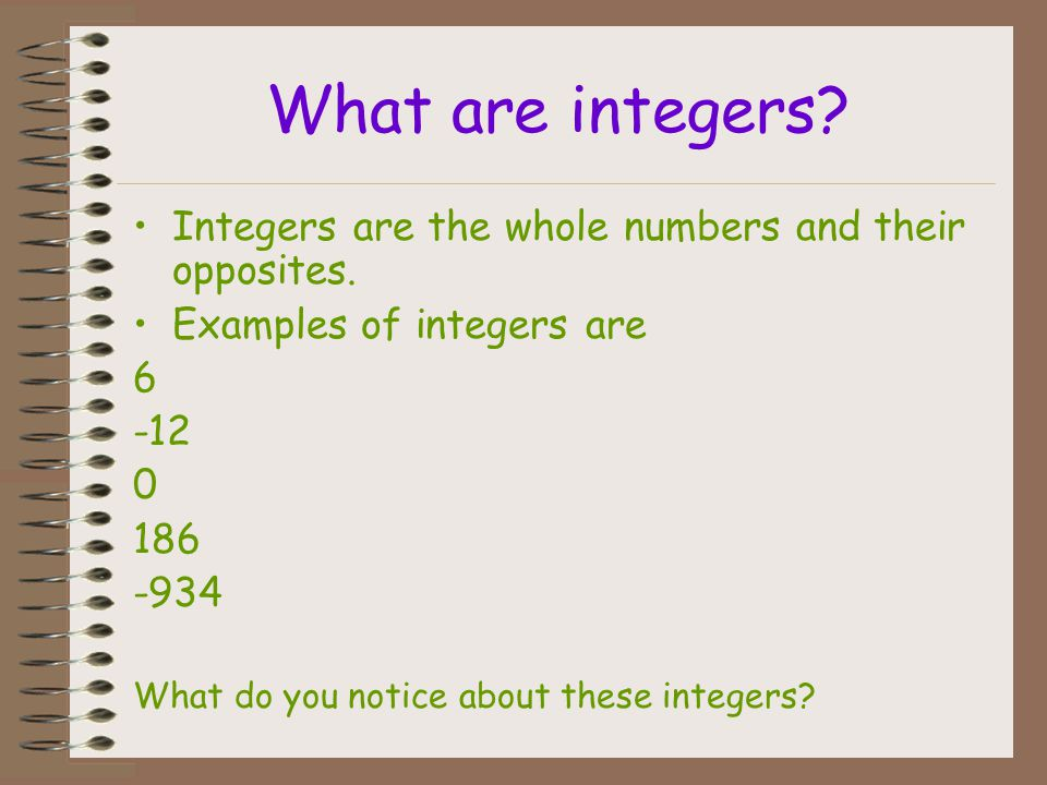 What are integers Integers are the whole numbers and their opposites.