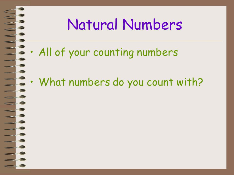 Natural Numbers All of your counting numbers
