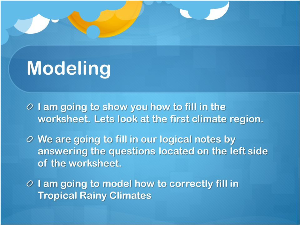 Modeling I am going to show you how to fill in the worksheet. Lets look at the first climate region.