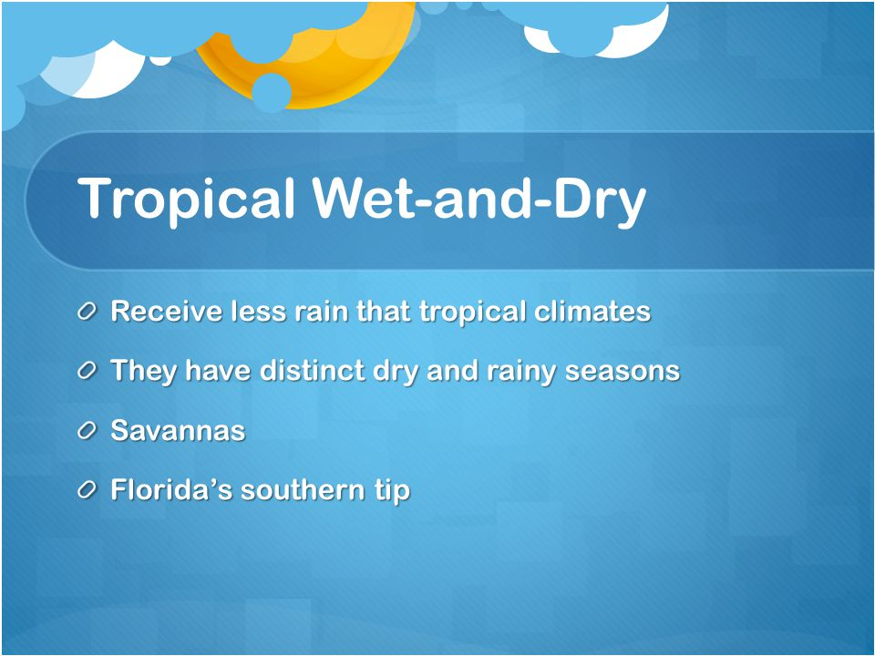Tropical Wet-and-Dry Receive less rain that tropical climates