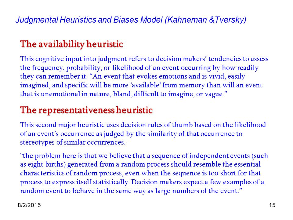 judgmental heuristics Are prone to commit the conjunction fallacy because of their use of heuristics   under uncertainty, humans use a limited set of simple judgmental heuristics.