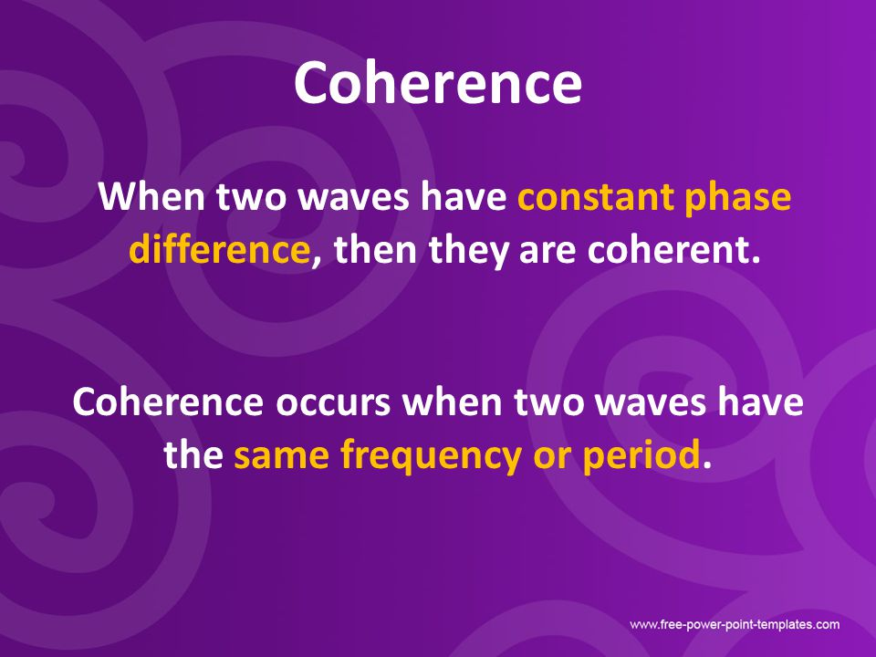 Coherence When two waves have constant phase difference, then they are coherent.