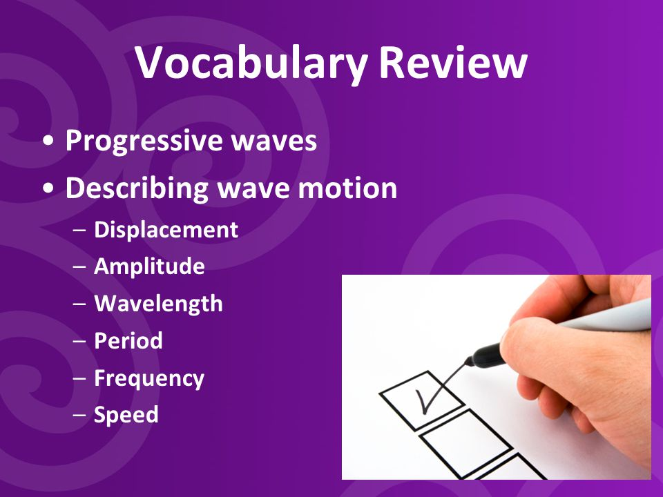 Vocabulary Review Progressive waves Describing wave motion