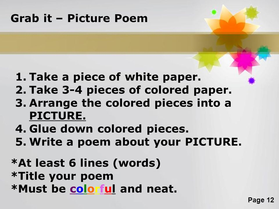 Grab it – Picture Poem Take a piece of white paper. Take 3-4 pieces of colored paper. Arrange the colored pieces into a PICTURE.