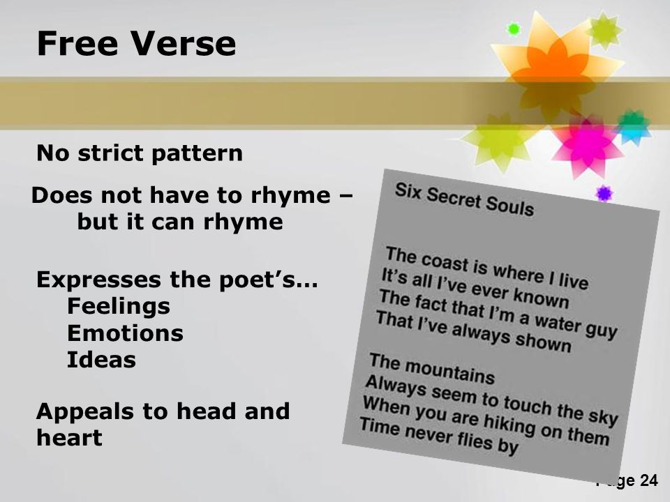 Free Verse No strict pattern Does not have to rhyme – but it can rhyme