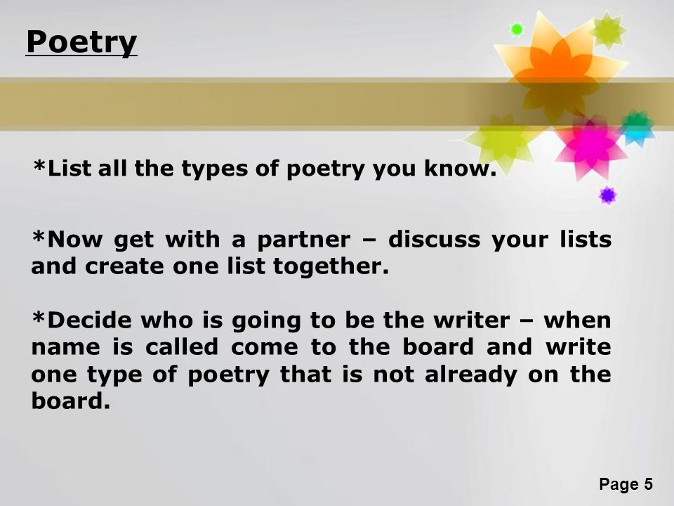 Poetry *List all the types of poetry you know. *Now get with a partner – discuss your lists and create one list together.