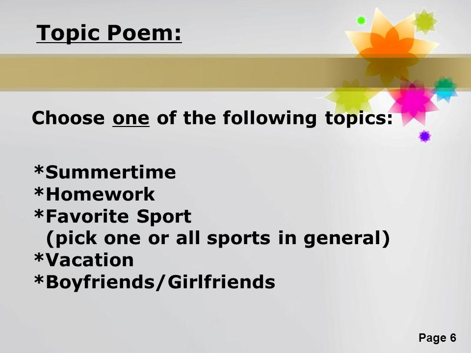 Topic Poem: Choose one of the following topics: *Summertime *Homework