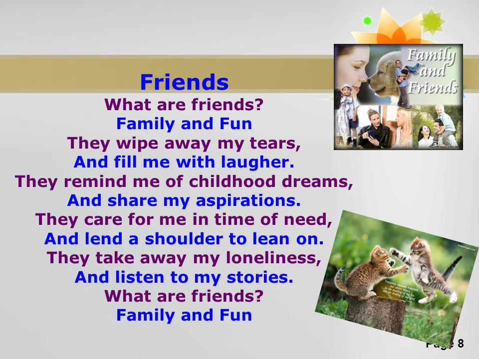 Friends What are friends Family and Fun They wipe away my tears,