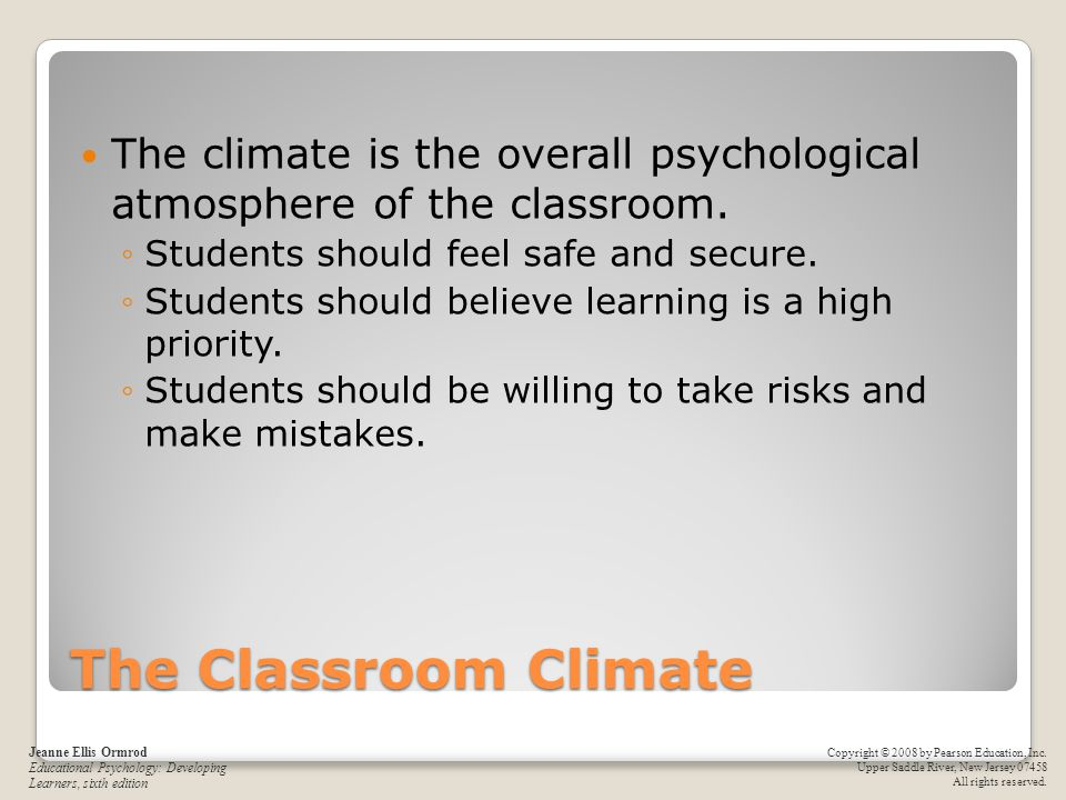 The climate is the overall psychological atmosphere of the classroom.