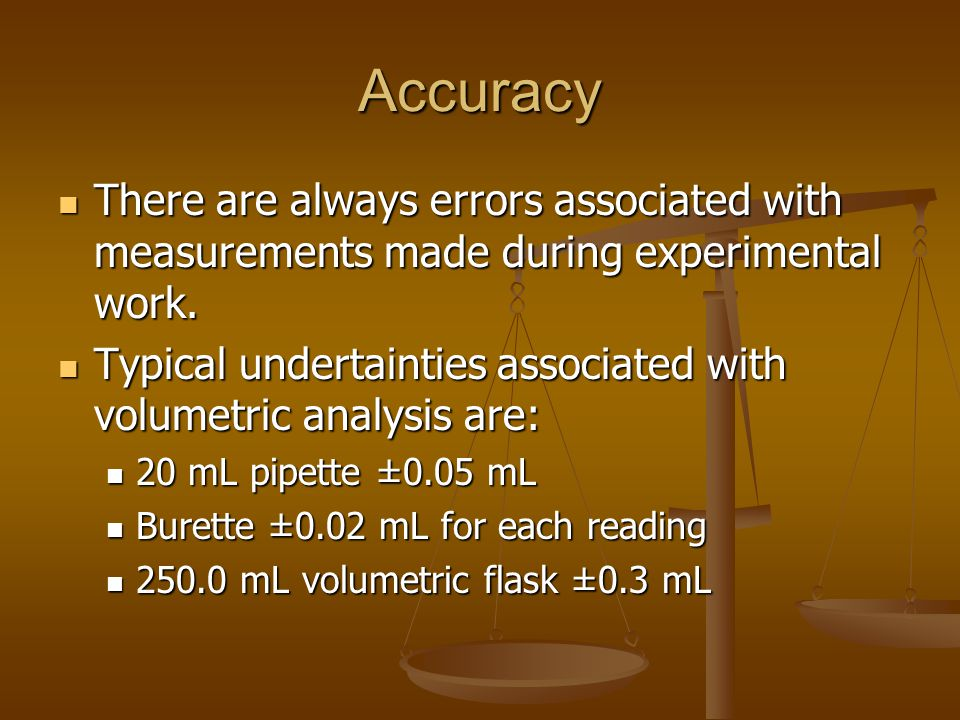 Accuracy There are always errors associated with measurements made during experimental work.