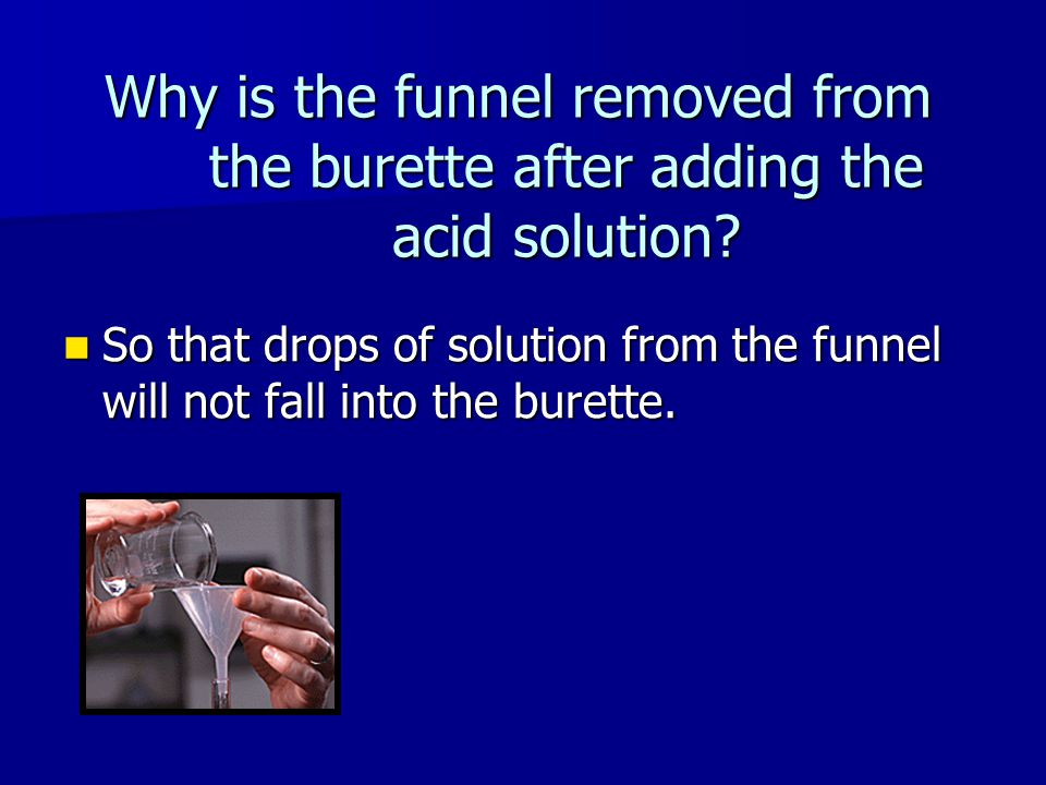 Why is the funnel removed from the burette after adding the acid solution